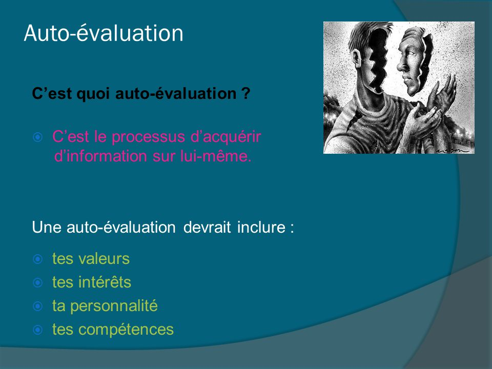 Auto-évaluation C'est quoi auto-évaluation ?  C'est le processus d'acquérir d'information sur lui-même. Une auto-évaluation devrait inclure :  tes v