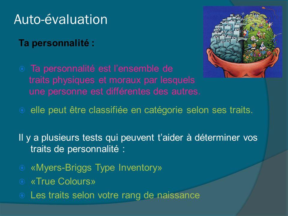 Auto-évaluation Ta personnalité :  Ta personnalité est l'ensemble de traits physiques et moraux par lesquels une personne est différentes des autres.