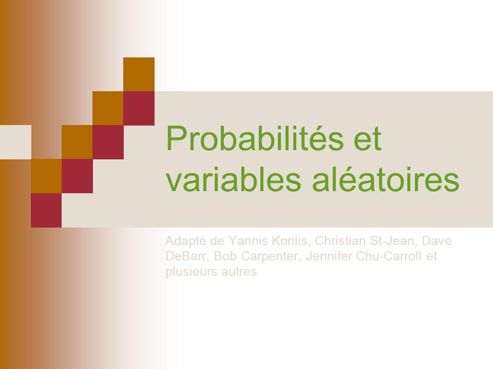 Probabilités et variables aléatoires Adapté de Yannis Korilis, Christian St-Jean, Dave DeBarr, Bob Carpenter, Jennifer Chu-Carroll et plusieurs autres