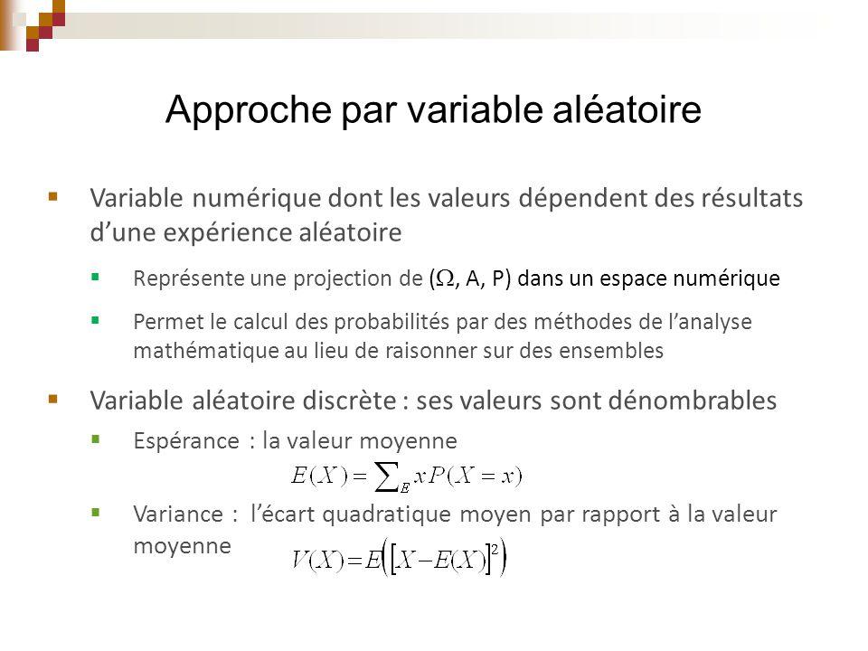  Ses valeurs sont des nombres réels  Utilise une fonction de densité de probabilité :  positive, intégrable,,  Fonction de probabilité cumulative :  Espérance :  Variance : Variable aléatoire continue