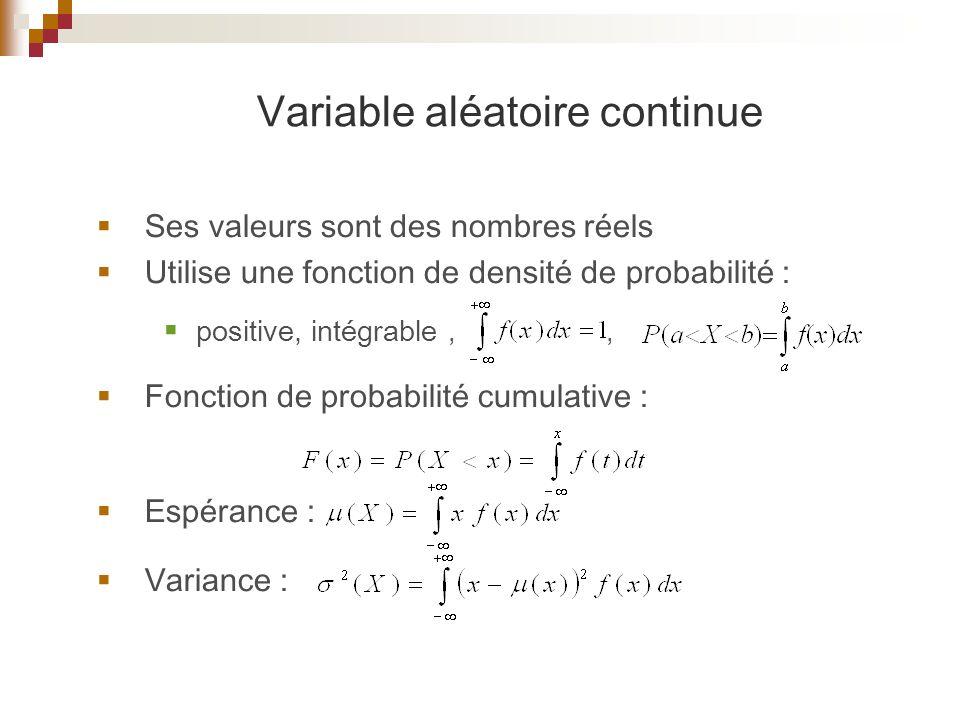  Ses valeurs sont des nombres réels  Utilise une fonction de densité de probabilité :  positive, intégrable,,  Fonction de probabilité cumulative