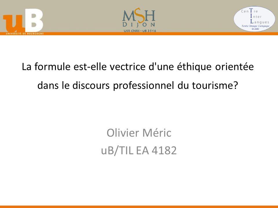 La formule est-elle vectrice d une éthique orientée dans le discours professionnel du tourisme.