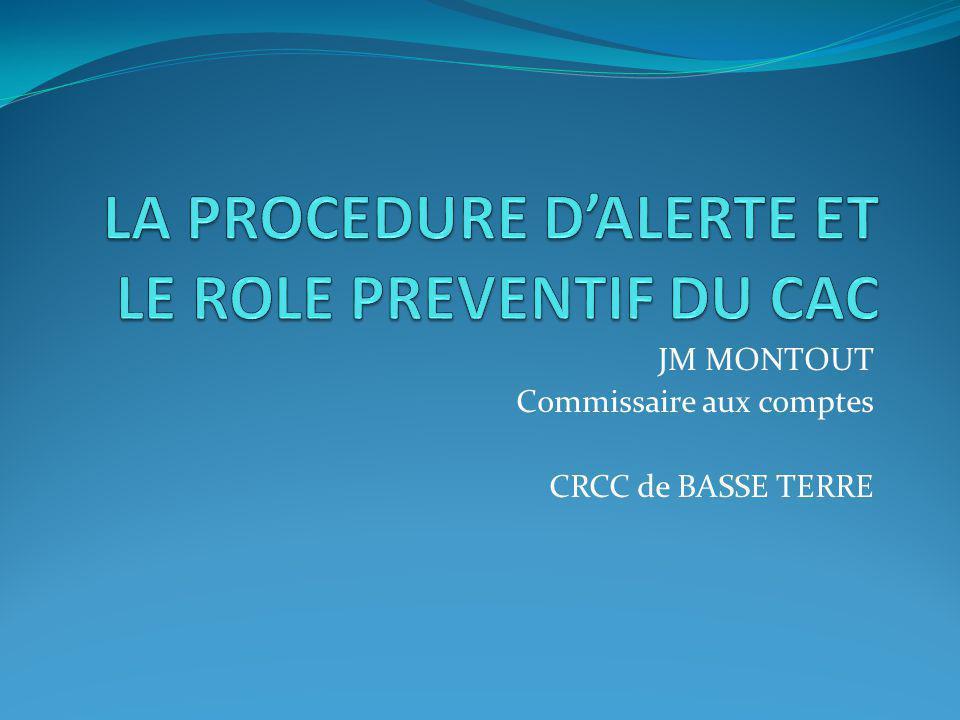 LA PROCEDURE D'ALERTE ET LE ROLE PREVENTIF DU CAC Le commissaire aux comptes et la prévention du risque La procédure d'alerte : pourquoi,comment ?