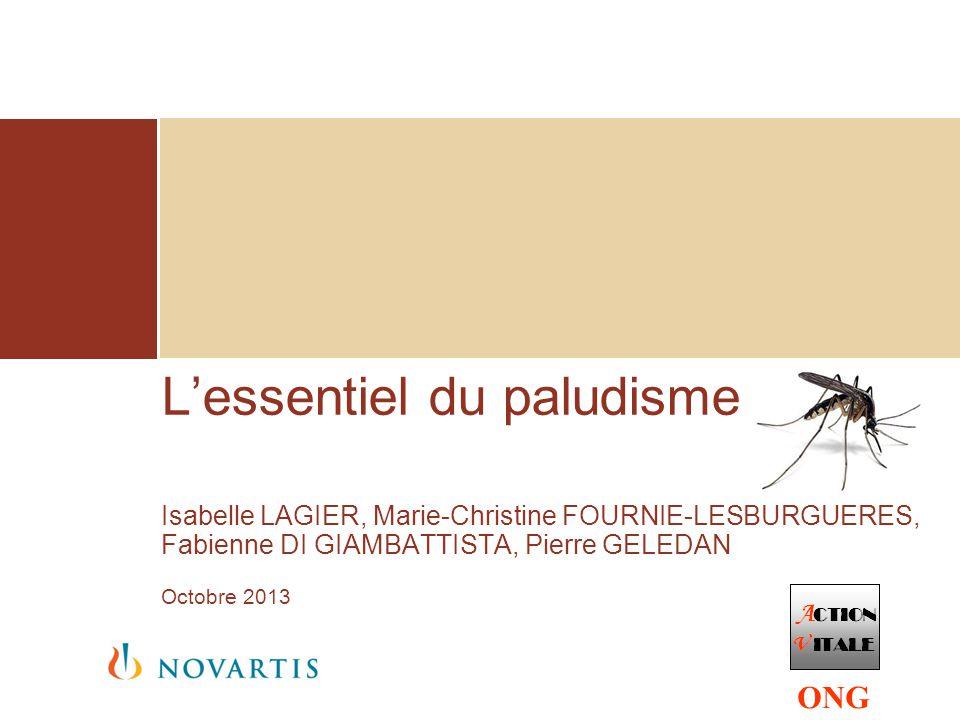 L'essentiel du paludisme Isabelle LAGIER, Marie-Christine FOURNIE-LESBURGUERES, Fabienne DI GIAMBATTISTA, Pierre GELEDAN Octobre 2013 ONG