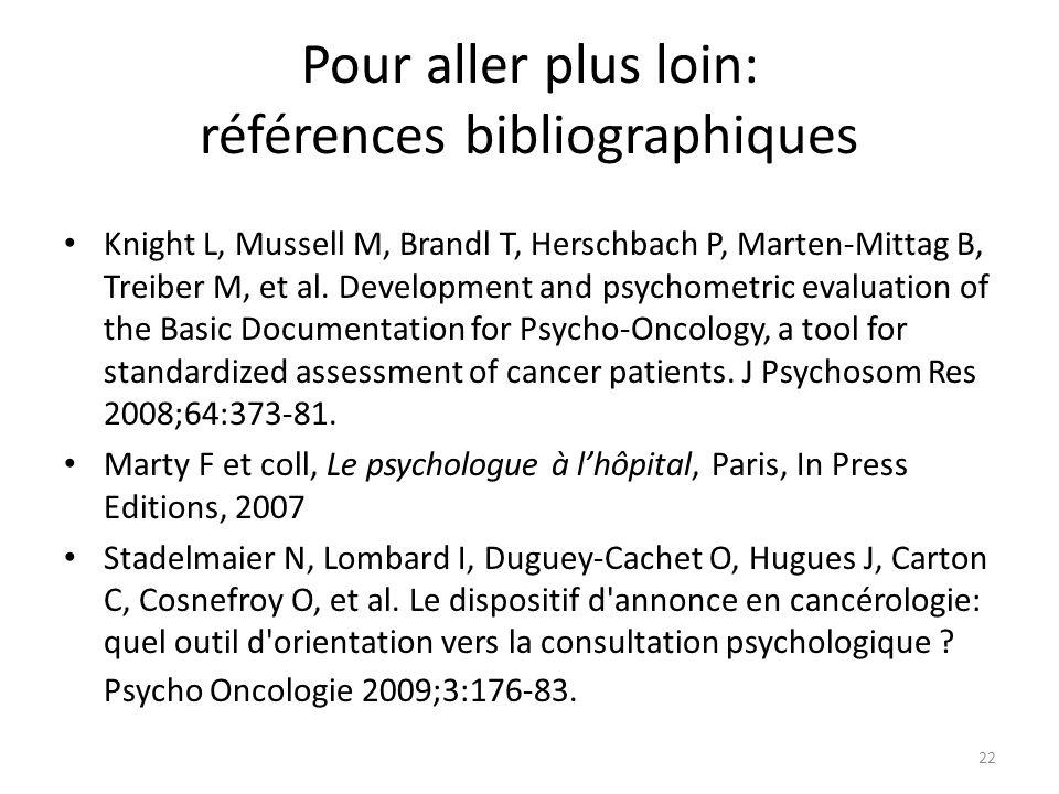 Pour aller plus loin: références bibliographiques Knight L, Mussell M, Brandl T, Herschbach P, Marten-Mittag B, Treiber M, et al. Development and psyc