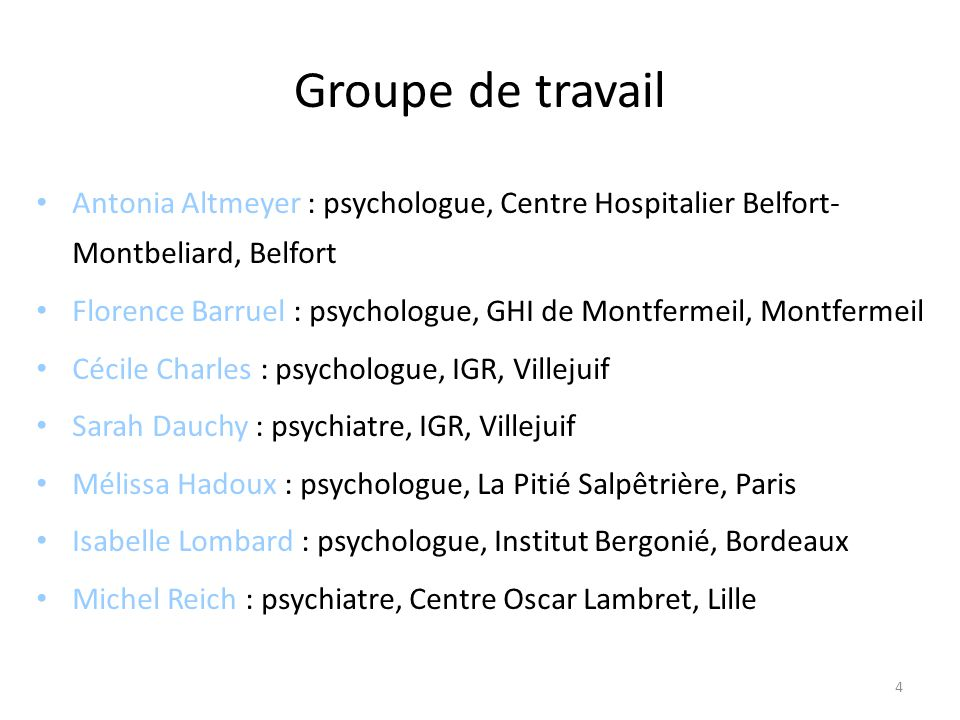 4 Groupe de travail Antonia Altmeyer : psychologue, Centre Hospitalier Belfort- Montbeliard, Belfort Florence Barruel : psychologue, GHI de Montfermei