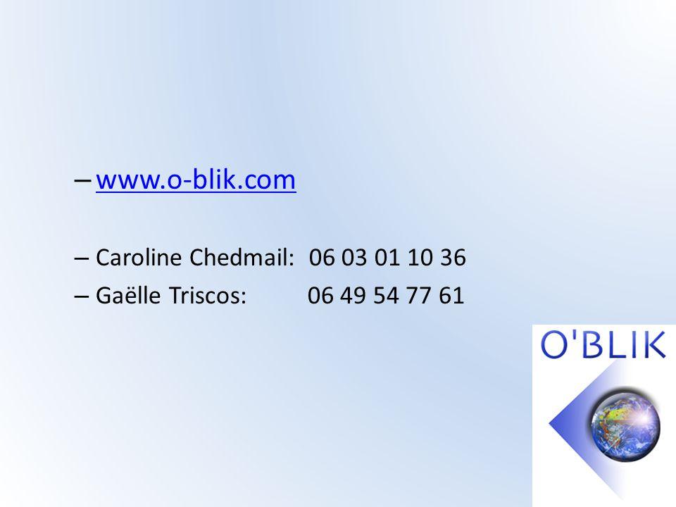 – www.o-blik.com www.o-blik.com – Caroline Chedmail: 06 03 01 10 36 – Gaëlle Triscos: 06 49 54 77 61