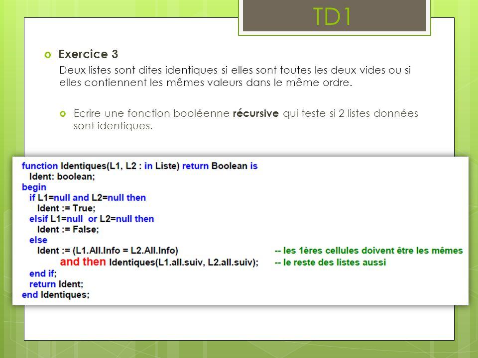 TD1  Exercice 3 Deux listes sont dites identiques si elles sont toutes les deux vides ou si elles contiennent les mêmes valeurs dans le même ordre. 
