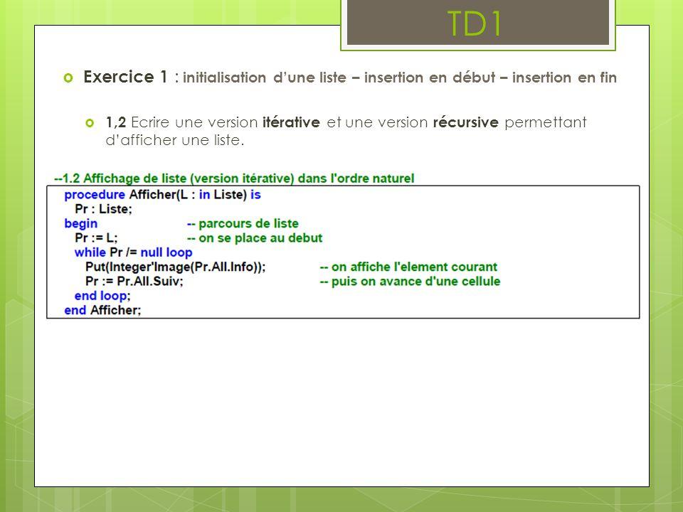 TD1  Exercice 1 : initialisation d'une liste – insertion en début – insertion en fin  1,3 Ecrire un sous-programme de construction de liste (donner une version itérative ) qui saisit un nombre donné d'entiers (ce nombre est passé en paramètre) et les empile un à un dans la liste.