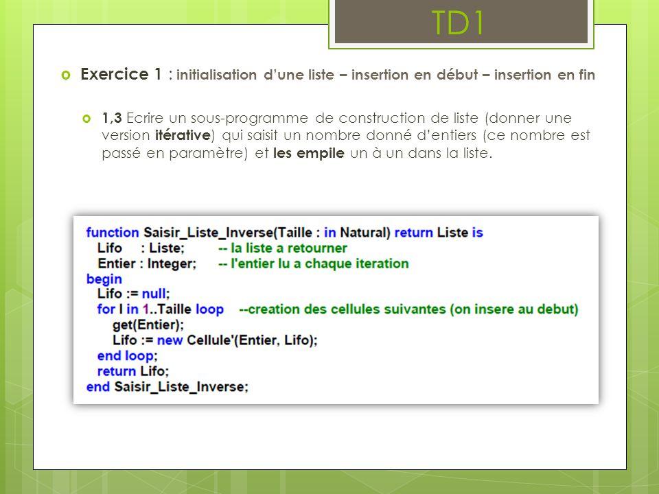 TD1  Exercice 1 : initialisation d'une liste – insertion en début – insertion en fin  1,3 Ecrire un sous-programme de construction de liste (donner