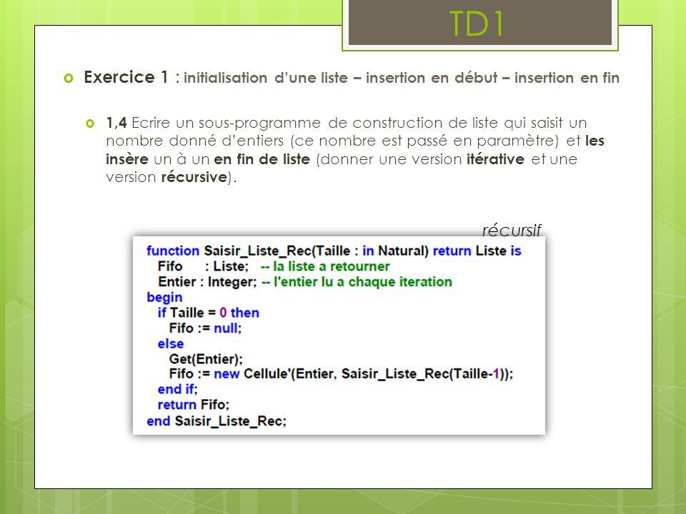 TD1  Exercice 1 : initialisation d'une liste – insertion en début – insertion en fin  1,4 Ecrire un sous-programme de construction de liste qui sais