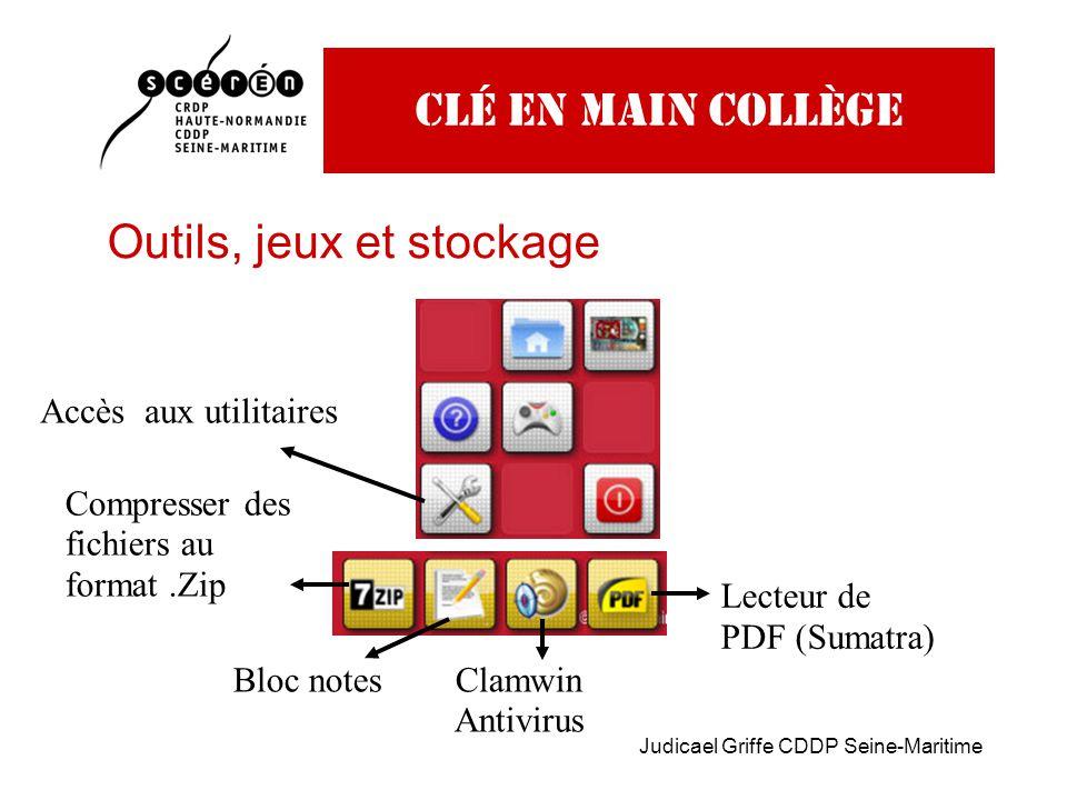 Judicael Griffe CDDP Seine-Maritime Clé en main collège Outils, jeux et stockage Accès aux utilitaires Compresser des fichiers au format.Zip Bloc notesClamwin Antivirus Lecteur de PDF (Sumatra)