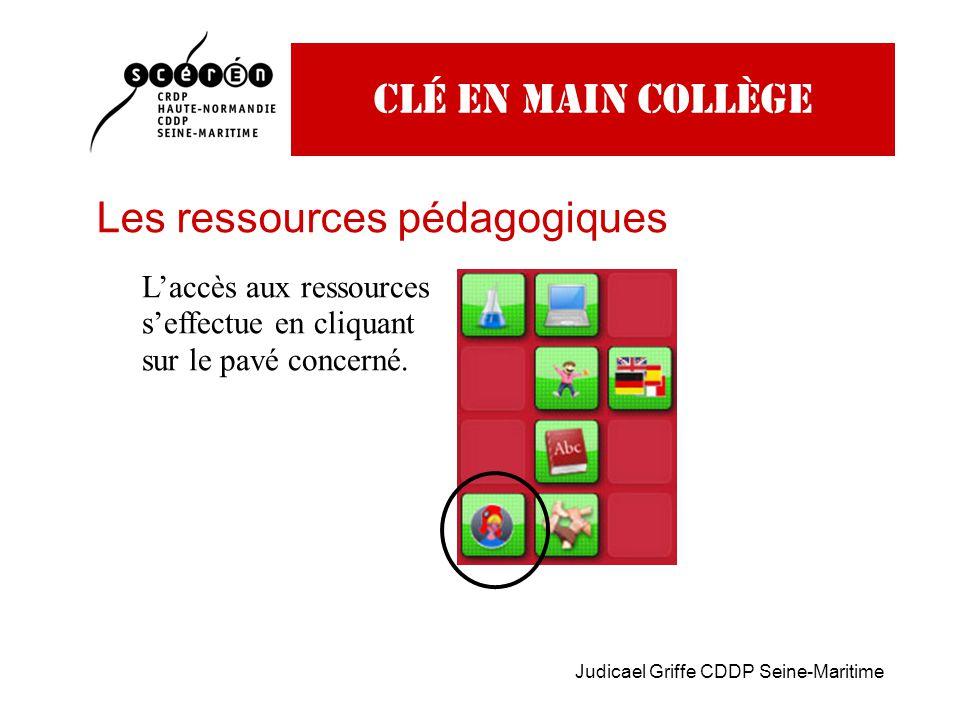 Judicael Griffe CDDP Seine-Maritime Clé en main collège Les ressources pédagogiques L'accès aux ressources s'effectue en cliquant sur le pavé concerné.