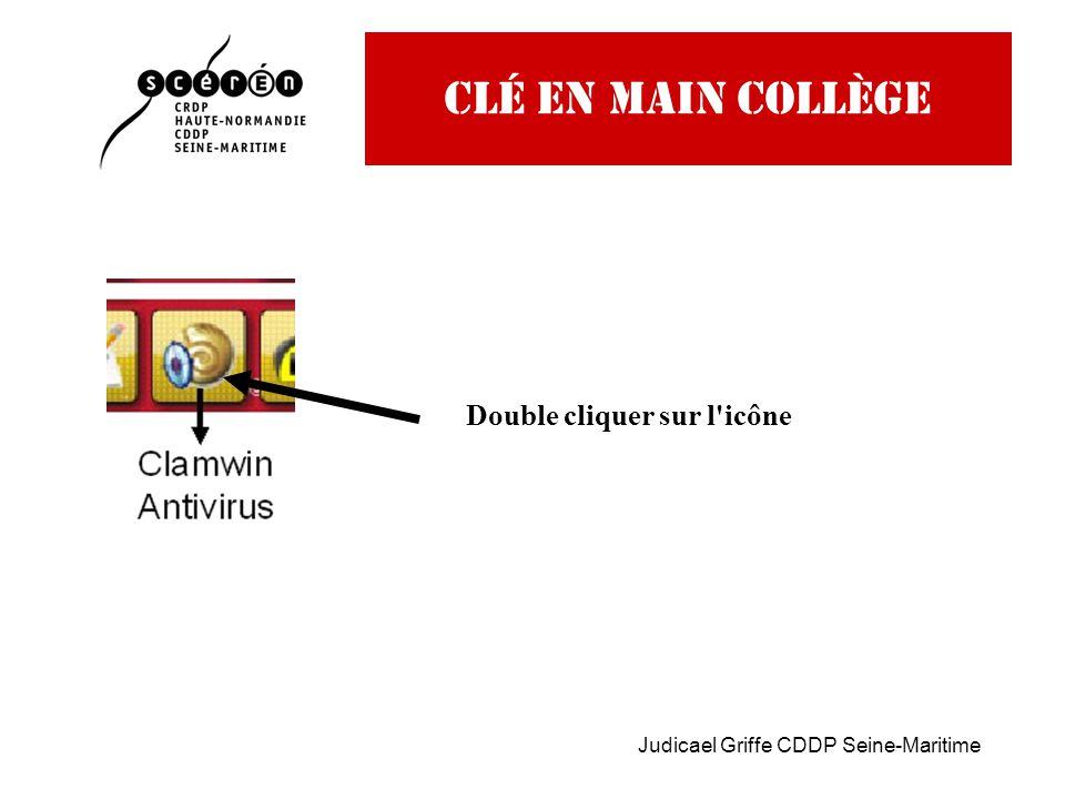Judicael Griffe CDDP Seine-Maritime CLé EN MAIN COLLège Double cliquer sur l icône