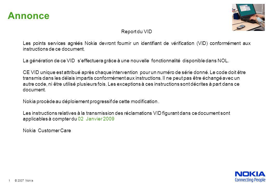 1 © 2007 Nokia Annonce Report du VID Les points services agréés Nokia devront fournir un identifiant de vérification (VID) conformément aux instructions de ce document.