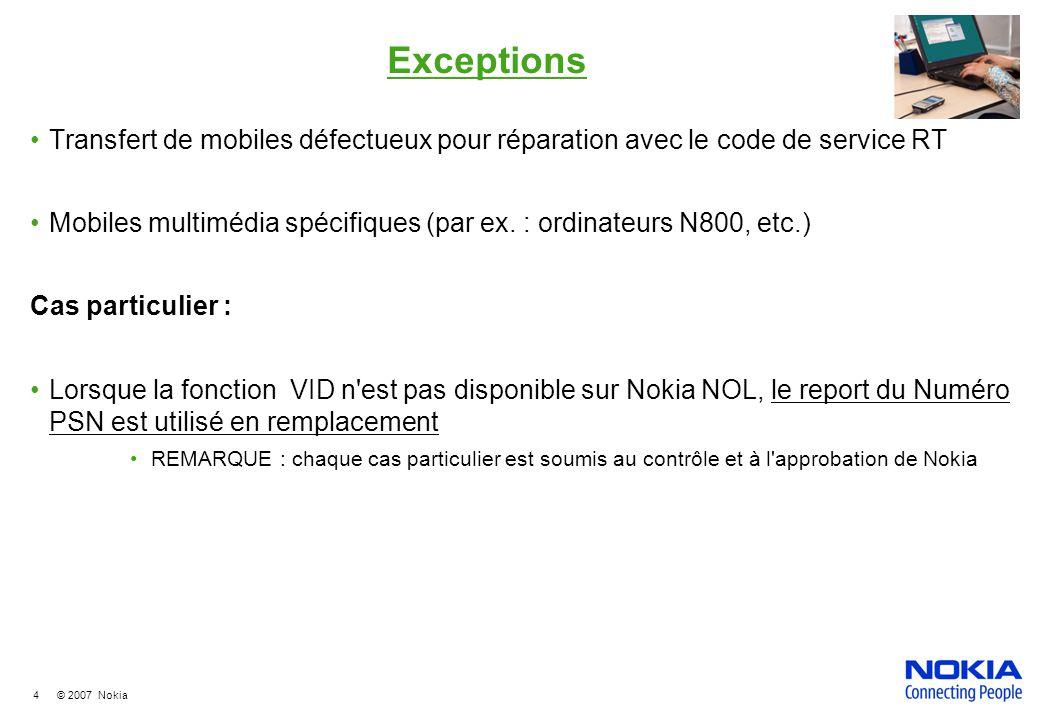 4 © 2007 Nokia Exceptions Transfert de mobiles défectueux pour réparation avec le code de service RT Mobiles multimédia spécifiques (par ex.