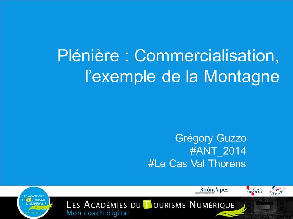 Plénière : Commercialisation, l'exemple de la Montagne Grégory Guzzo #ANT_2014 #Le Cas Val Thorens