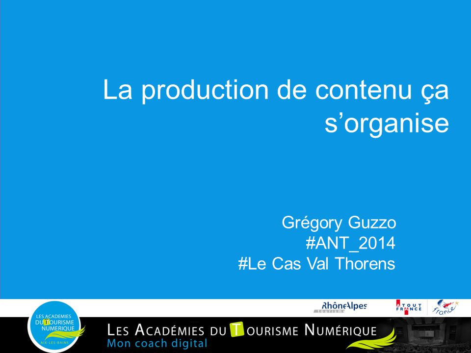 La production de contenu ça s'organise Grégory Guzzo #ANT_2014 #Le Cas Val Thorens