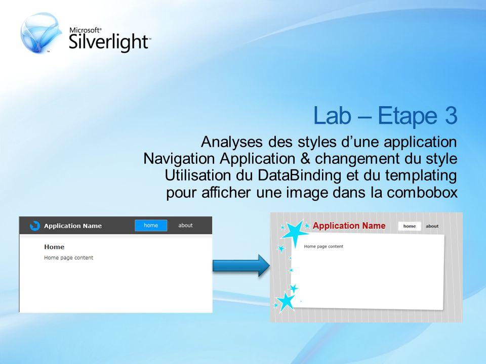 Lab – Etape 3 Analyses des styles d'une application Navigation Application & changement du style Utilisation du DataBinding et du templating pour afficher une image dans la combobox