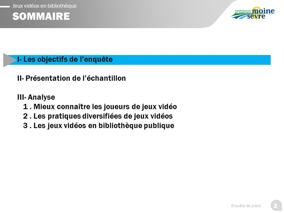 2 Enquête de public Jeux vidéos en bibliothèque SOMMAIRE I- Les objectifs de l'enquête II- Présentation de l'échantillon III- Analyse 1. Mieux connaît