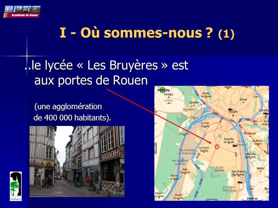 I - Où sommes-nous ? (1)..le lycée « Les Bruyères » est aux portes de Rouen (une agglomération de 400 000 habitants). de 400 000 habitants).