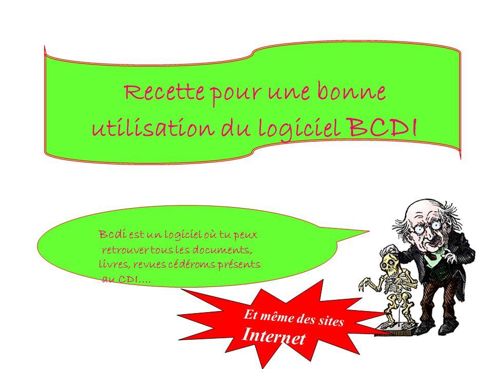Recette pour une bonne utilisation du logiciel BCDI Bcdi est un logiciel où tu peux retrouver tous les documents, livres, revues cédéroms présents au CDI….