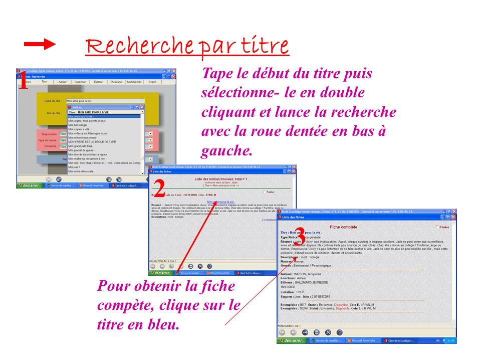 Recherche par titre Tape le début du titre puis sélectionne- le en double cliquant et lance la recherche avec la roue dentée en bas à gauche.