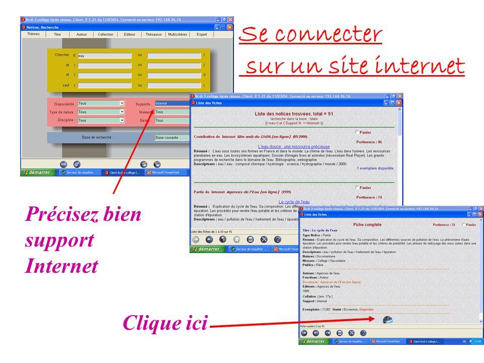 Se connecter sur un site internet Clique ici Précisez bien support Internet