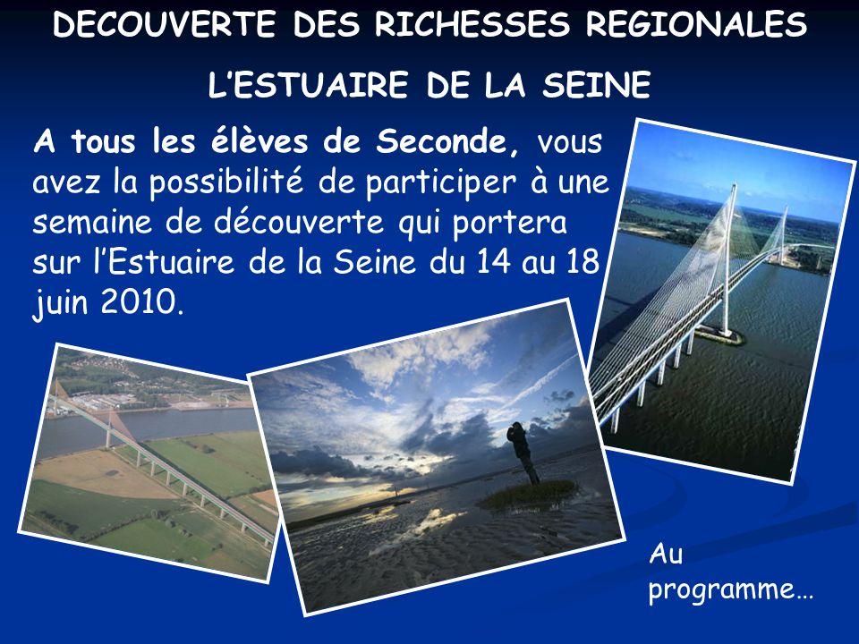 A tous les élèves de Seconde, vous avez la possibilité de participer à une semaine de découverte qui portera sur l'Estuaire de la Seine du 14 au 18 juin 2010.