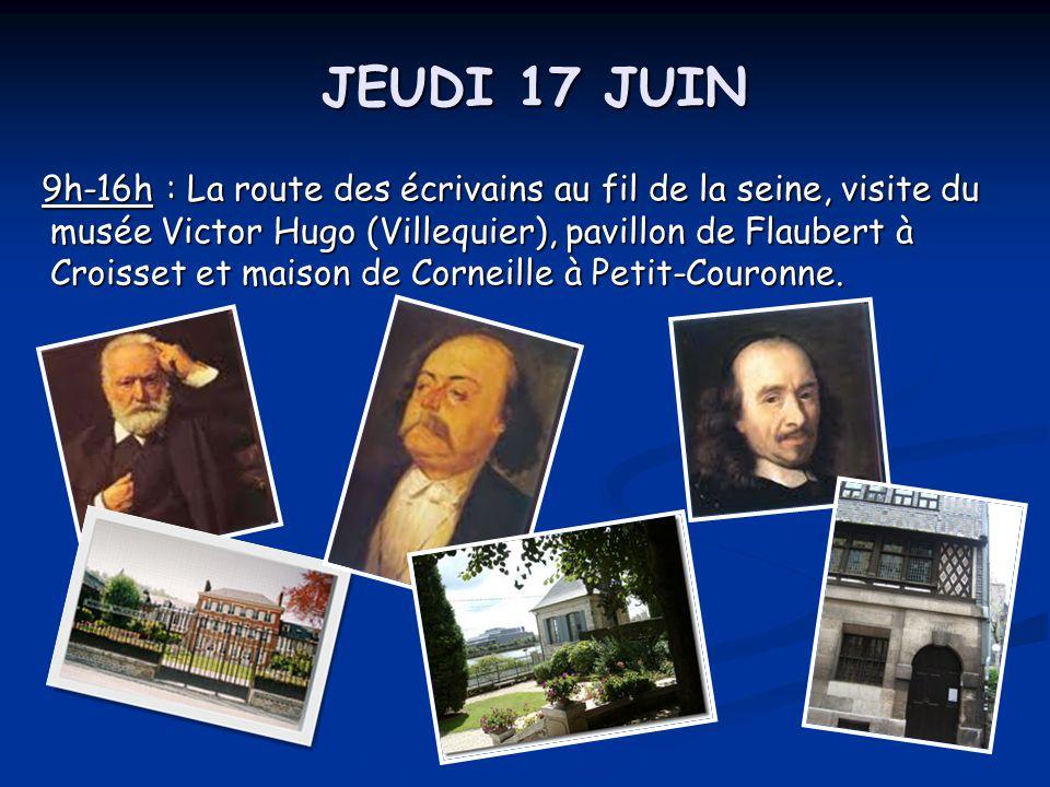 JEUDI 17 JUIN 9h-16h : La route des écrivains au fil de la seine, visite du musée Victor Hugo (Villequier), pavillon de Flaubert à Croisset et maison de Corneille à Petit-Couronne.