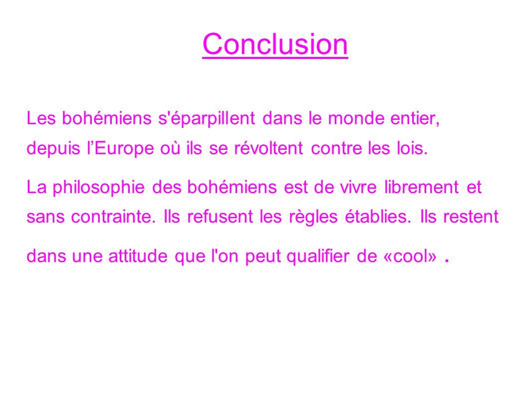 Conclusion Les bohémiens s'éparpillent dans le monde entier, depuis l'Europe où ils se révoltent contre les lois. La philosophie des bohémiens est de