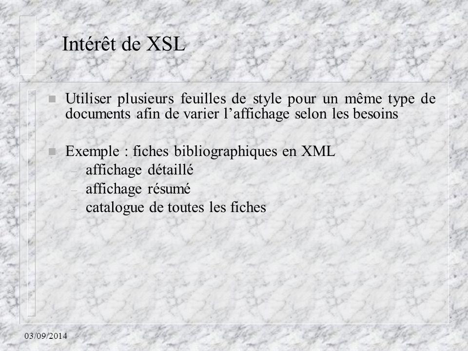 03/09/2014 n Utiliser plusieurs feuilles de style pour un même type de documents afin de varier l'affichage selon les besoins n Exemple : fiches bibli