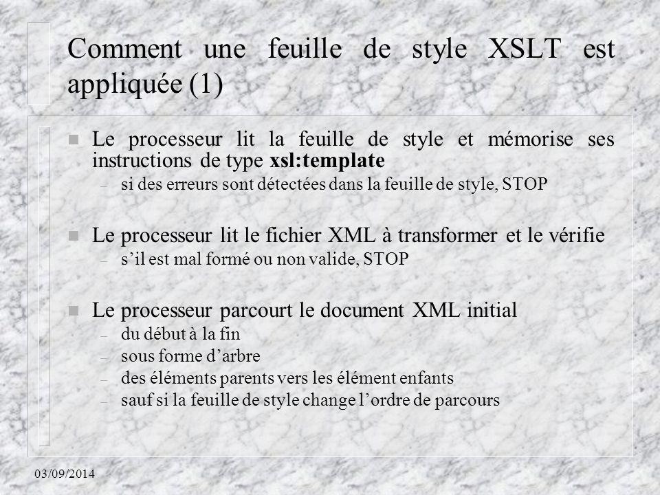 03/09/2014 Comment une feuille de style XSLT est appliquée (1) n Le processeur lit la feuille de style et mémorise ses instructions de type xsl:templa