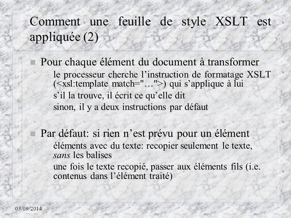 03/09/2014 Comment une feuille de style XSLT est appliquée (2) n Pour chaque élément du document à transformer – le processeur cherche l'instruction d