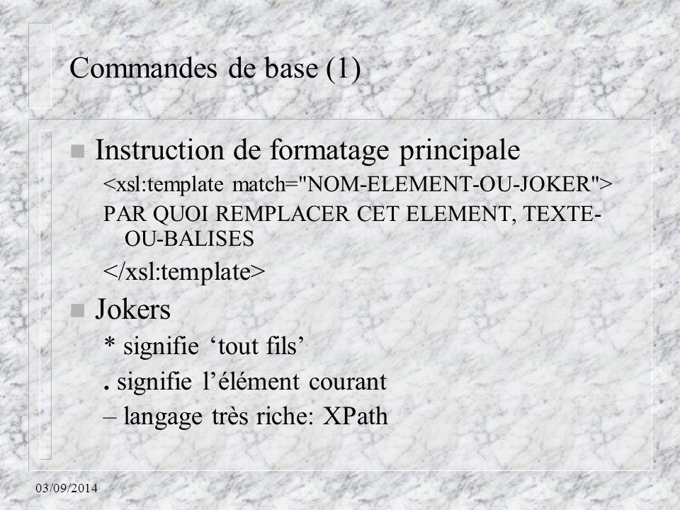 03/09/2014 Commandes de base (1) n Instruction de formatage principale PAR QUOI REMPLACER CET ELEMENT, TEXTE- OU-BALISES n Jokers * signifie 'tout fil