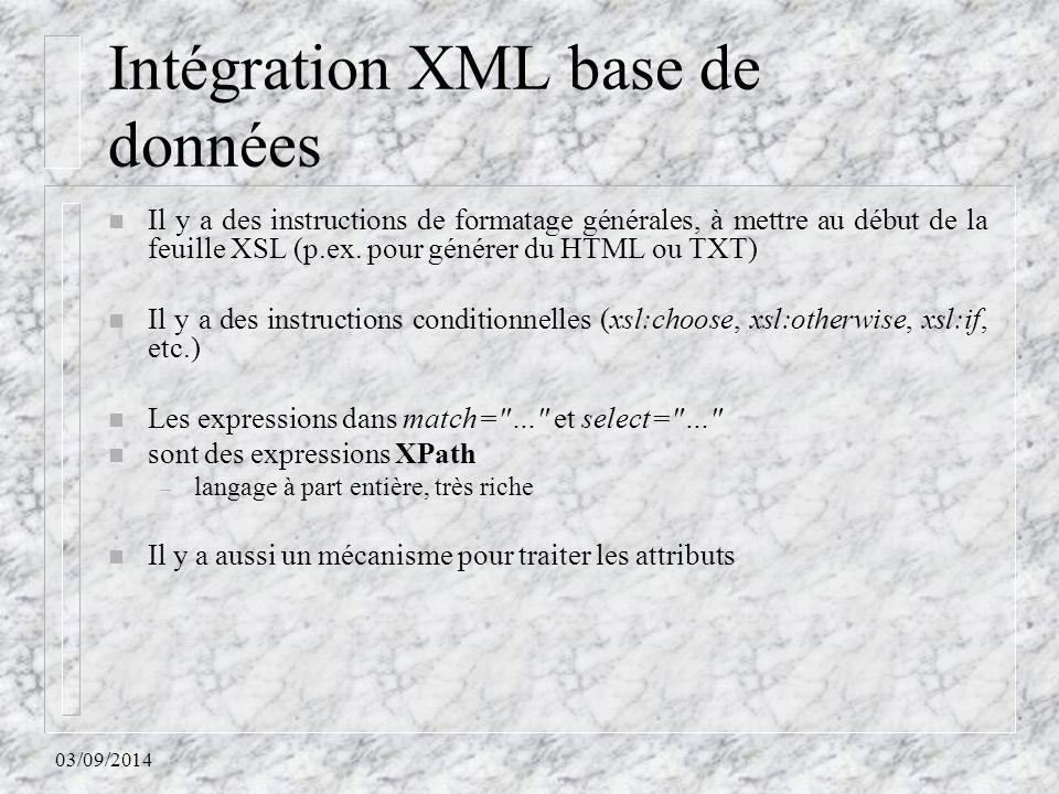 03/09/2014 Intégration XML base de données n Il y a des instructions de formatage générales, à mettre au début de la feuille XSL (p.ex. pour générer d