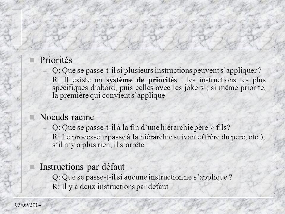 03/09/2014 n Priorités – Q: Que se passe-t-il si plusieurs instructions peuvent s'appliquer ? – R: Il existe un système de priorités : les instruction