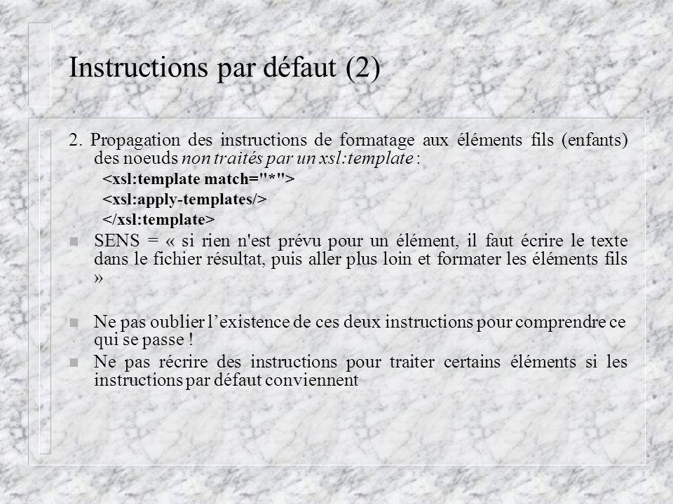 Instructions par défaut (2) 2. Propagation des instructions de formatage aux éléments fils (enfants) des noeuds non traités par un xsl:template : n SE