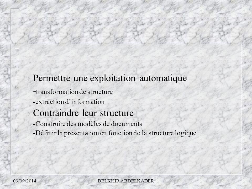 03/09/2014BELKHIR ABDELKADER  Permettre une exploitation automatique - transformation de structure -extraction d'information  Contraindre leur struc