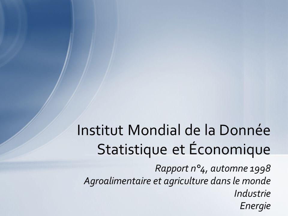 Rapport n°4, automne 1998 Agroalimentaire et agriculture dans le monde Industrie Energie Institut Mondial de la Donnée Statistique et Économique