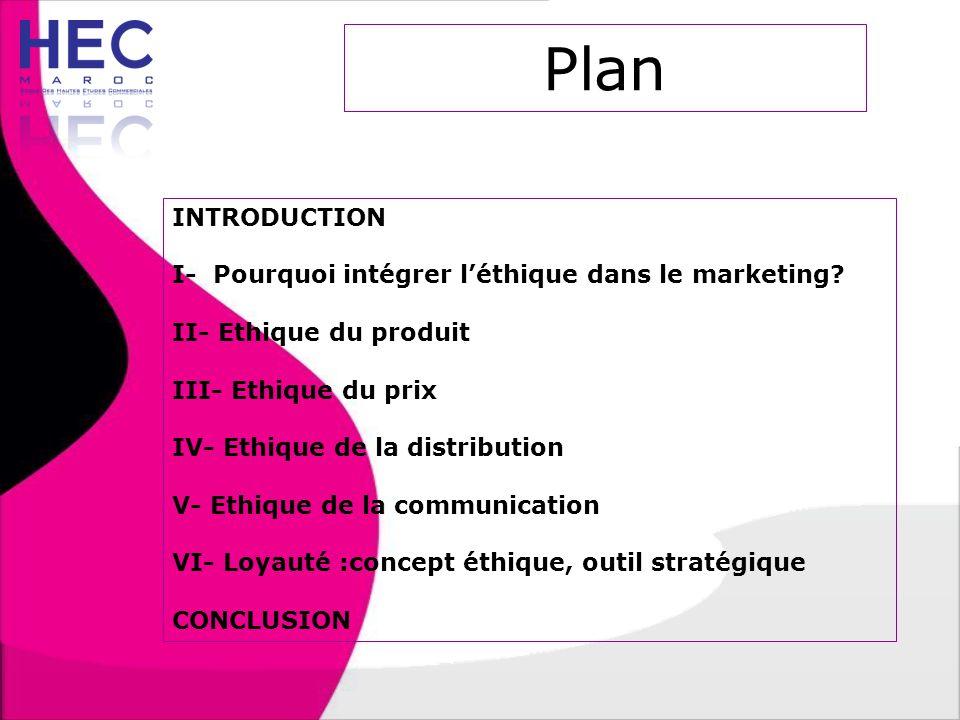 Plan INTRODUCTION I- Pourquoi intégrer l'éthique dans le marketing? II- Ethique du produit III- Ethique du prix IV- Ethique de la distribution V- Ethi
