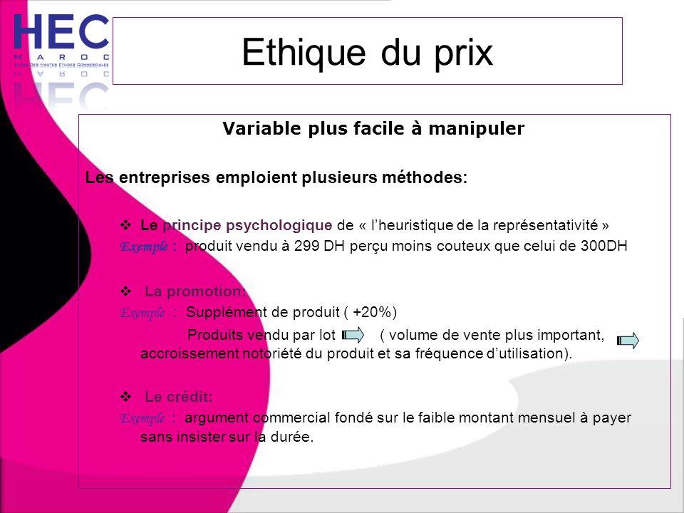Ethique du prix Variable plus facile à manipuler Les entreprises emploient plusieurs méthodes:  Le principe psychologique de « l'heuristique de la re