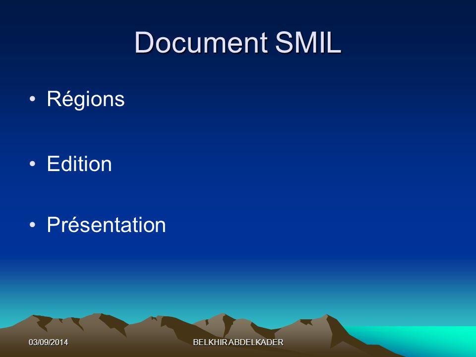 03/09/2014BELKHIR ABDELKADER Document SMIL Régions Edition Présentation