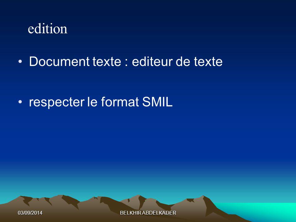 03/09/2014BELKHIR ABDELKADER Document texte : editeur de texte respecter le format SMIL edition