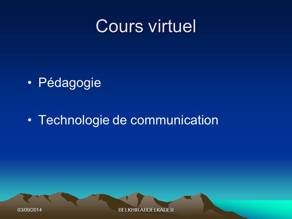 03/09/2014BELKHIR ABDELKADER Cours virtuel Pédagogie Technologie de communication