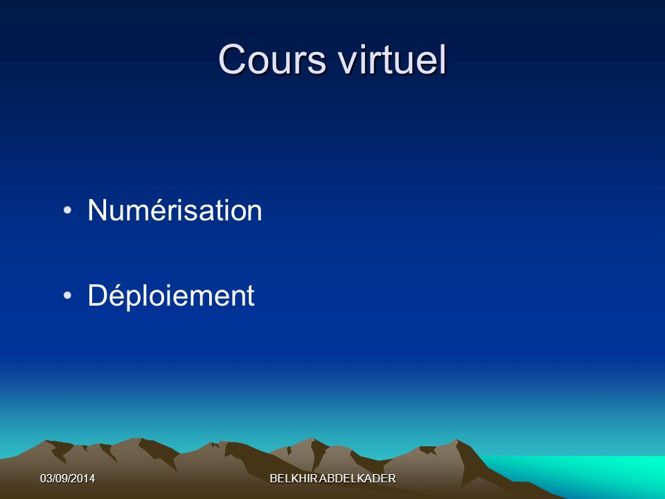 03/09/2014BELKHIR ABDELKADER Numérisation Déploiement Cours virtuel