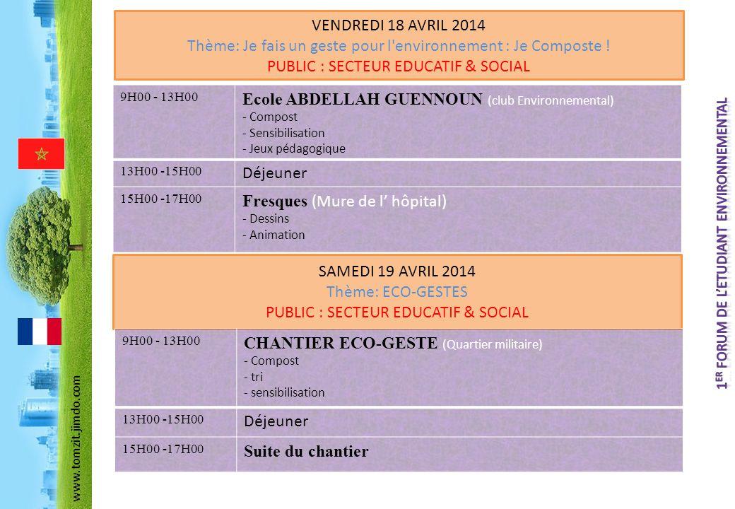 VENDREDI 18 AVRIL 2014 Thème: Je fais un geste pour l'environnement : Je Composte ! PUBLIC : SECTEUR EDUCATIF & SOCIAL 9H00 - 13H00 Ecole ABDELLAH GUE