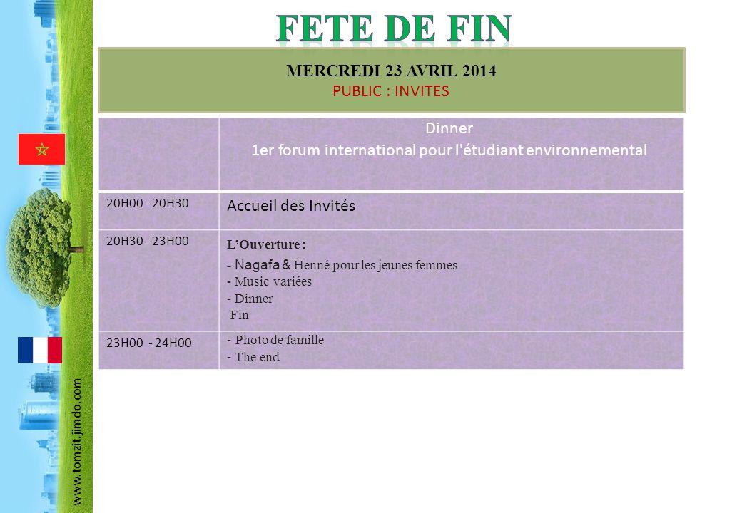 MERCREDI 23 AVRIL 2014 PUBLIC : INVITES Dinner 1er forum international pour l'étudiant environnemental 20H00 - 20H30 Accueil des Invités 20H30 - 23H00