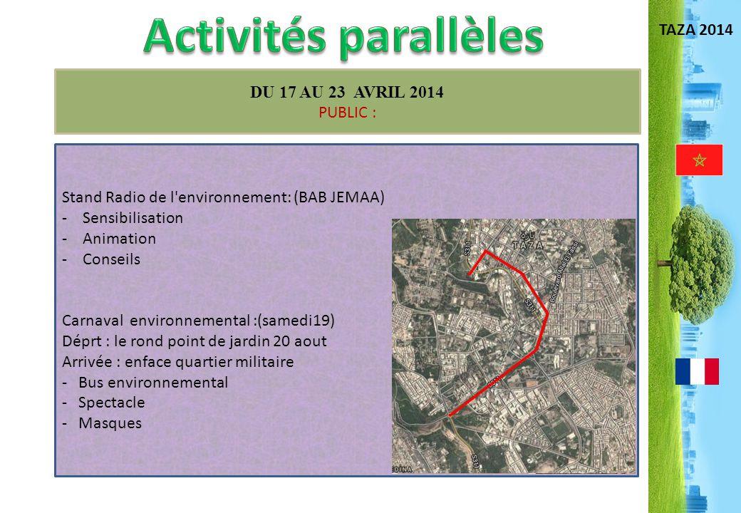 TAZA 2014 DU 17 AU 23 AVRIL 2014 PUBLIC : Stand Radio de l'environnement: (BAB JEMAA) - Sensibilisation - Animation - Conseils Carnaval environnementa