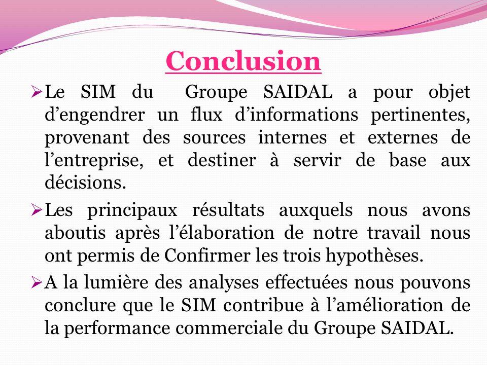 Conclusion  Le SIM du Groupe SAIDAL a pour objet d'engendrer un flux d'informations pertinentes, provenant des sources internes et externes de l'entr